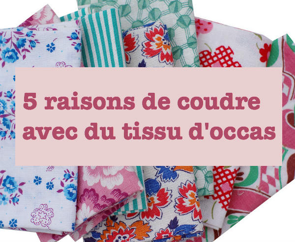 5 bonnes raisons de coudre avec du tissu d 39 occas 39 blog. Black Bedroom Furniture Sets. Home Design Ideas